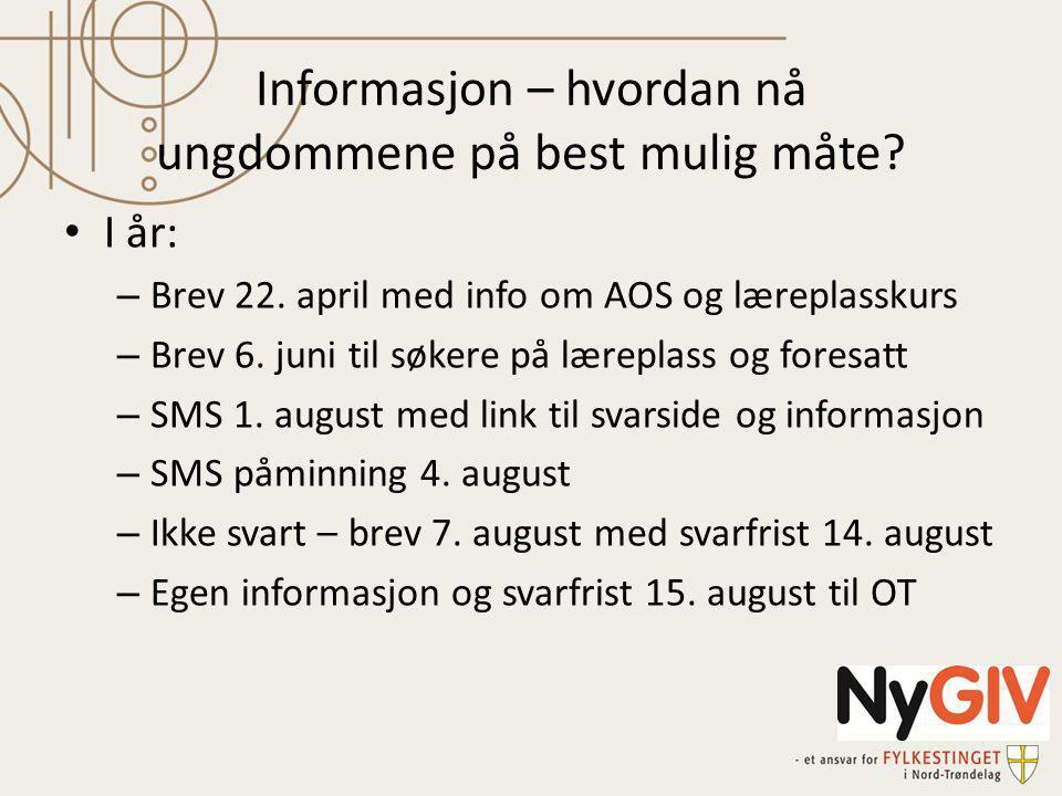 Informasjon – hvordan nå ungdommene på best mulig måte? I år: – Brev 22. april med info om AOS og læreplasskurs – Brev 6. juni til søkere på læreplass