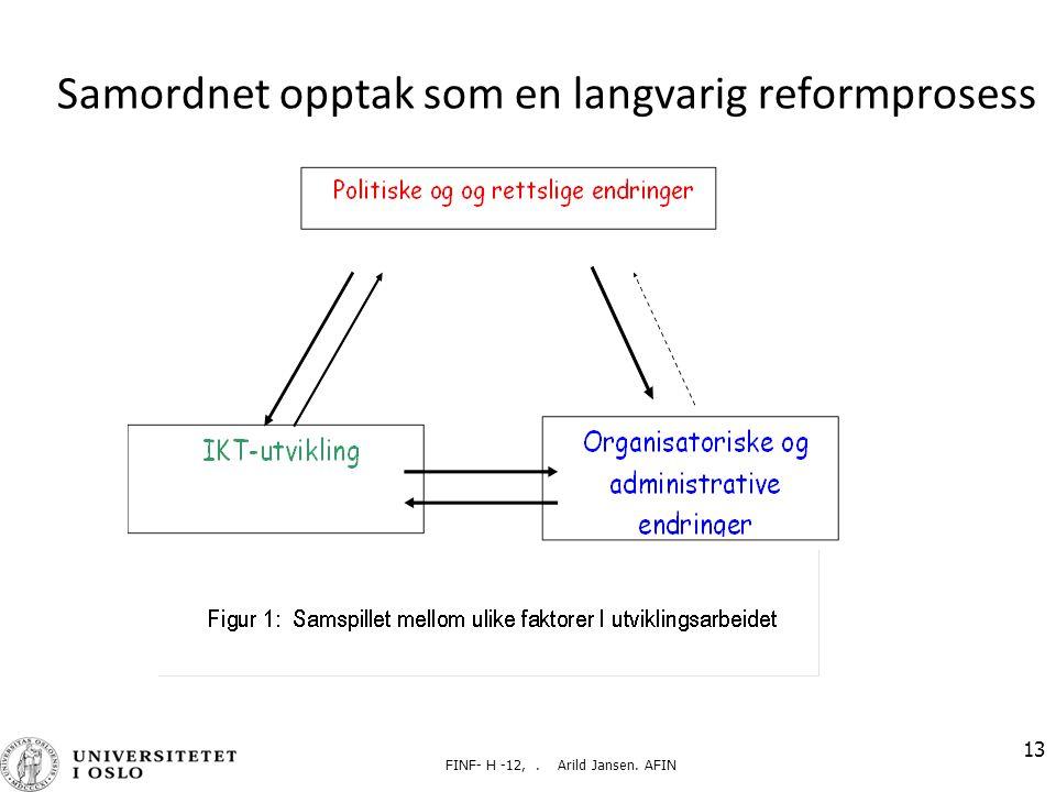 FINF- H -12,. Arild Jansen. AFIN 13 Samordnet opptak som en langvarig reformprosess