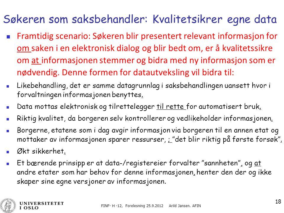 FINF- H -12, Forelesning 25.9.2012 Arild Jansen. AFIN 18 Søkeren som saksbehandler: Kvalitetsikrer egne data Framtidig scenario: Søkeren blir presente
