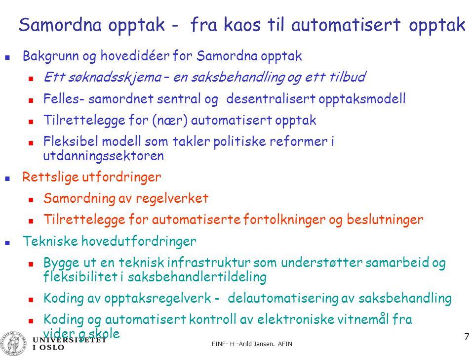 FINF- H -Arild Jansen. AFIN 7 Samordna opptak - fra kaos til automatisert opptak Bakgrunn og hovedidéer for Samordna opptak Ett søknadsskjema – en sak