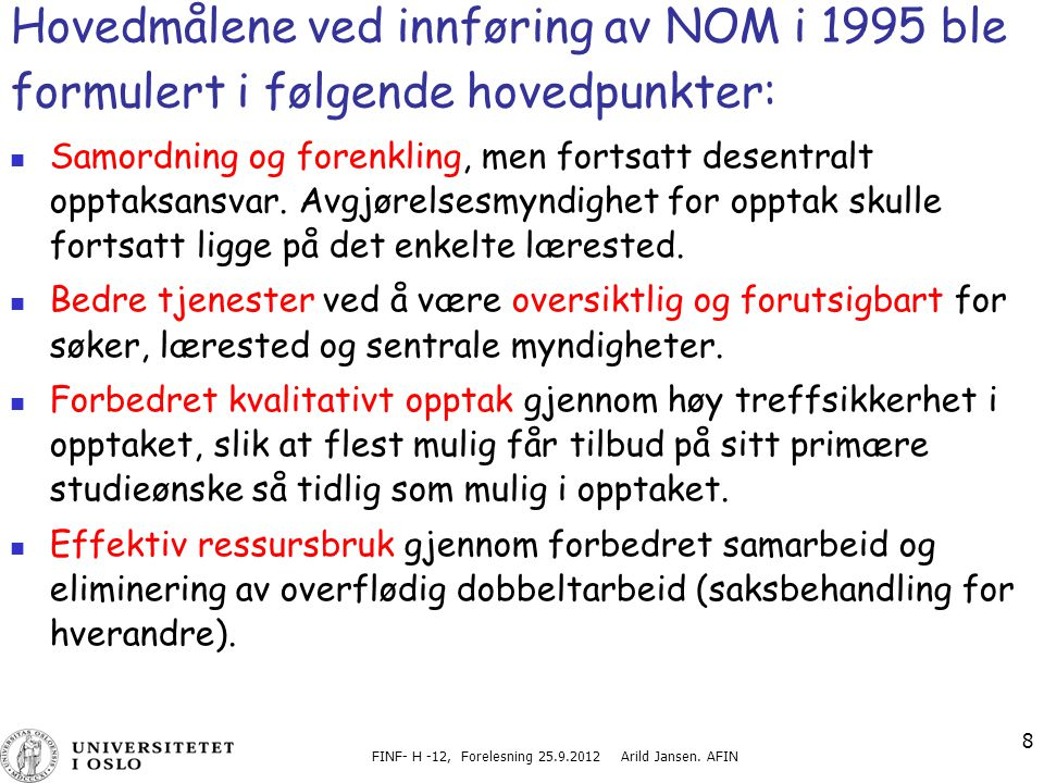 FINF- H -12, Forelesning 25.9.2012 Arild Jansen. AFIN 8 Hovedmålene ved innføring av NOM i 1995 ble formulert i følgende hovedpunkter: Samordning og f