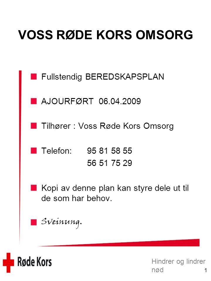 Hindrer og lindrer nød 1 VOSS RØDE KORS OMSORG Fullstendig BEREDSKAPSPLAN AJOURFØRT 06.04.2009 Tilhører : Voss Røde Kors Omsorg Telefon:95 81 58 55 56 51 75 29 Kopi av denne plan kan styre dele ut til de som har behov.