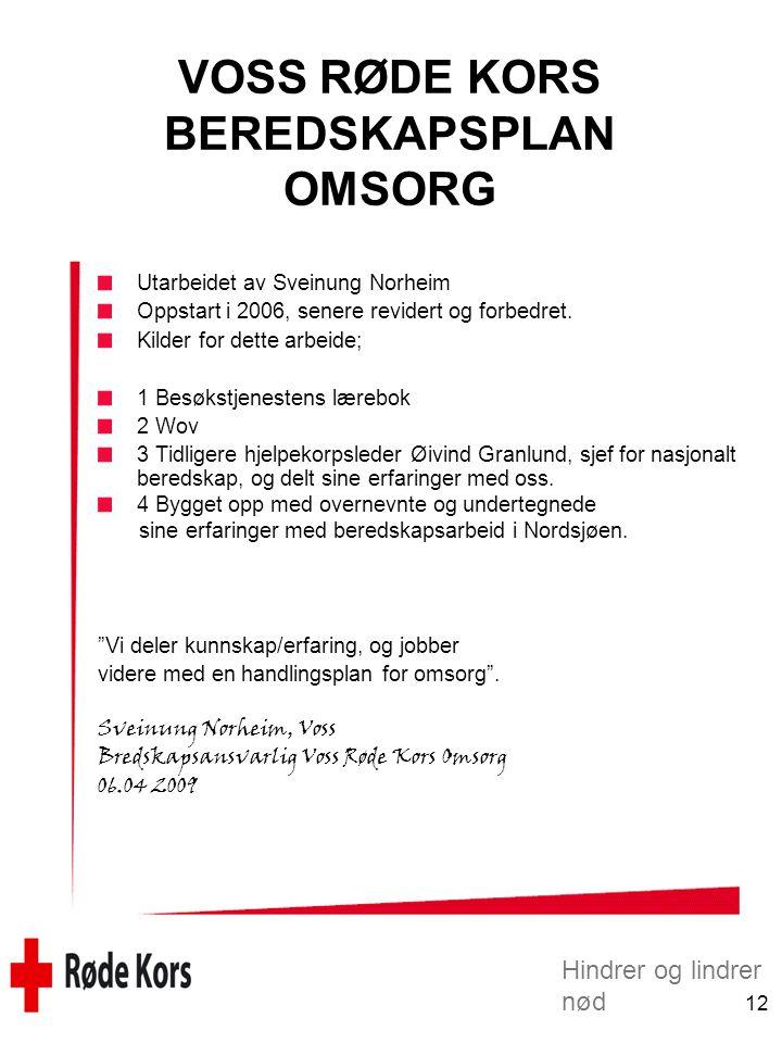 Hindrer og lindrer nød 12 VOSS RØDE KORS BEREDSKAPSPLAN OMSORG Utarbeidet av Sveinung Norheim Oppstart i 2006, senere revidert og forbedret.