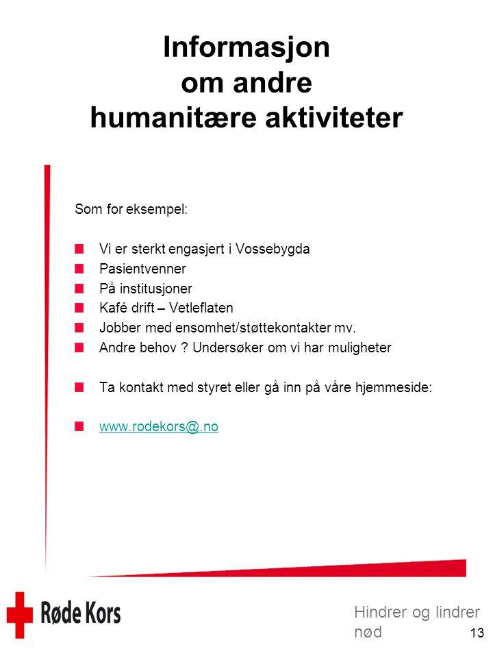 Hindrer og lindrer nød 13 Informasjon om andre humanitære aktiviteter Som for eksempel: Vi er sterkt engasjert i Vossebygda Pasientvenner På institusj