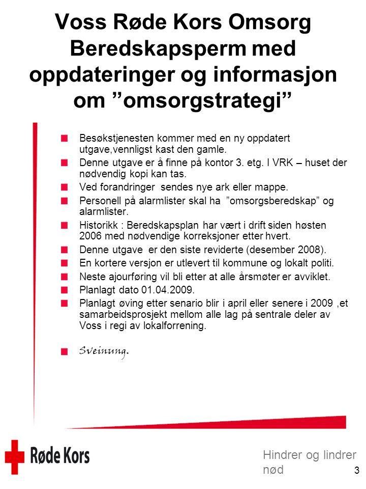 Hindrer og lindrer nød 3 Voss Røde Kors Omsorg Beredskapsperm med oppdateringer og informasjon om omsorgstrategi Besøkstjenesten kommer med en ny oppdatert utgave,vennligst kast den gamle.