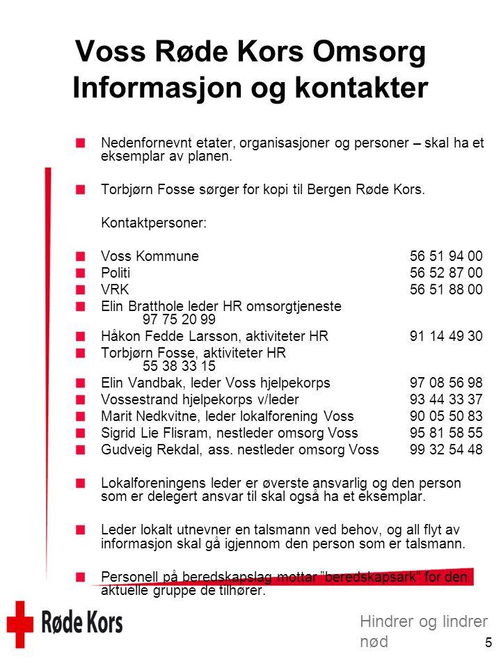 Hindrer og lindrer nød 5 Voss Røde Kors Omsorg Informasjon og kontakter Nedenfornevnt etater, organisasjoner og personer – skal ha et eksemplar av planen.