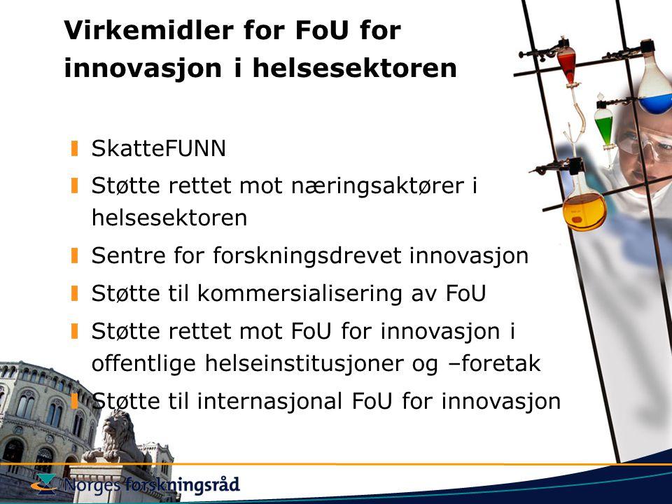 Virkemidler for FoU for innovasjon i helsesektoren SkatteFUNN Støtte rettet mot næringsaktører i helsesektoren Sentre for forskningsdrevet innovasjon Støtte til kommersialisering av FoU Støtte rettet mot FoU for innovasjon i offentlige helseinstitusjoner og –foretak Støtte til internasjonal FoU for innovasjon