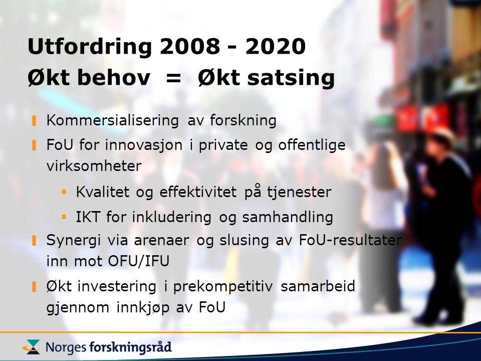 Utfordring 2008 - 2020 Økt behov = Økt satsing Kommersialisering av forskning FoU for innovasjon i private og offentlige virksomheter  Kvalitet og effektivitet på tjenester  IKT for inkludering og samhandling Synergi via arenaer og slusing av FoU-resultater inn mot OFU/IFU Økt investering i prekompetitiv samarbeid gjennom innkjøp av FoU