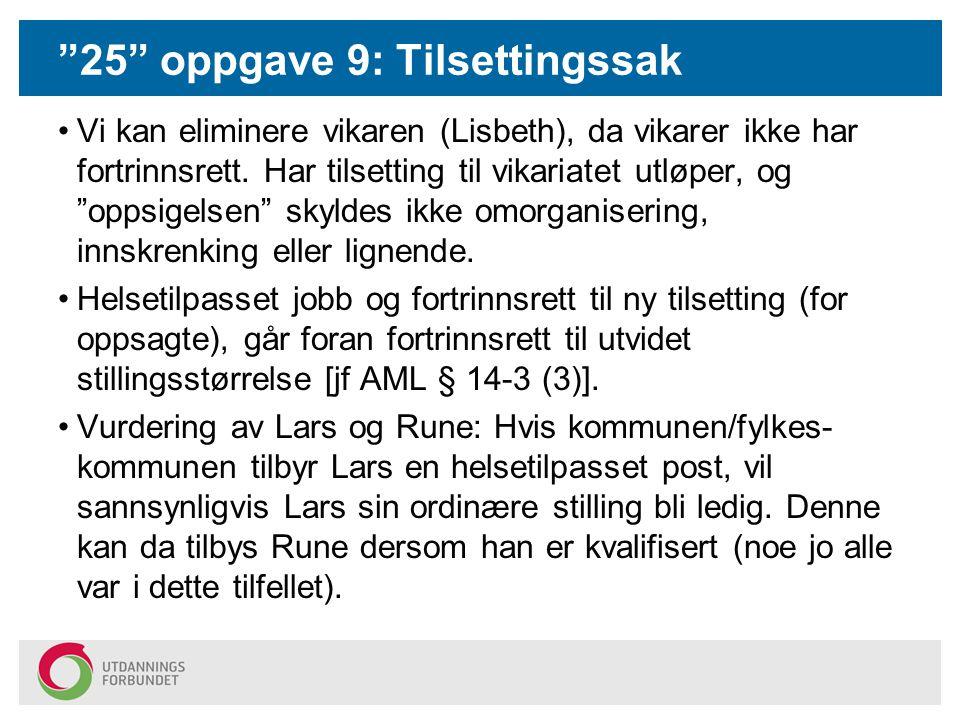 25 oppgave 9: Tilsettingssak Vi kan eliminere vikaren (Lisbeth), da vikarer ikke har fortrinnsrett.