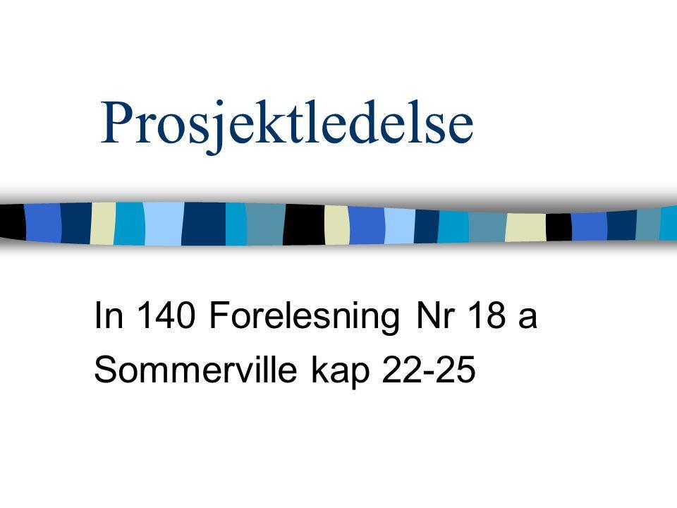 Prosjektledelse In 140 Forelesning Nr 18 a Sommerville kap 22-25