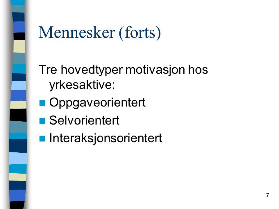 7 Mennesker (forts) Tre hovedtyper motivasjon hos yrkesaktive: Oppgaveorientert Selvorientert Interaksjonsorientert