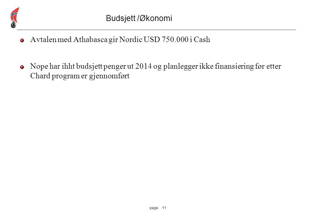 11page Budsjett /Økonomi Avtalen med Athabasca gir Nordic USD 750.000 i Cash Nope har ihht budsjett penger ut 2014 og planlegger ikke finansiering før etter Chard program er gjennomført