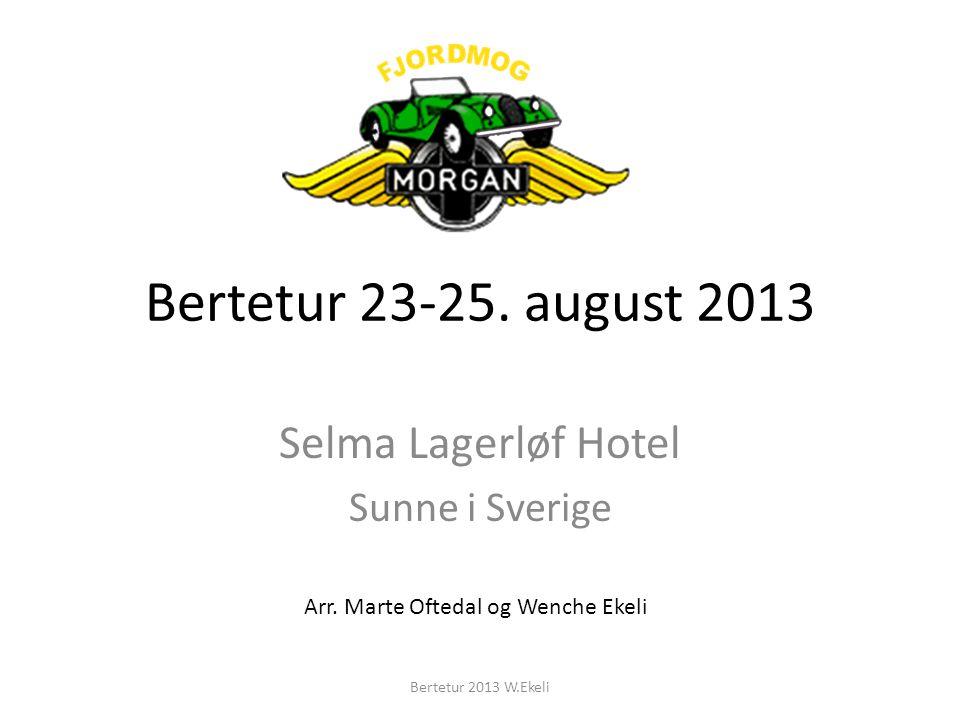 Bertetur 23-25. august 2013 Selma Lagerløf Hotel Sunne i Sverige Arr. Marte Oftedal og Wenche Ekeli Bertetur 2013 W.Ekeli