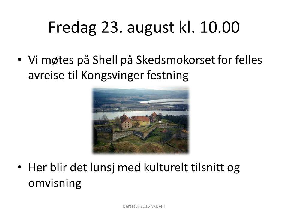 Fredag 23. august kl. 10.00 Vi møtes på Shell på Skedsmokorset for felles avreise til Kongsvinger festning Her blir det lunsj med kulturelt tilsnitt o