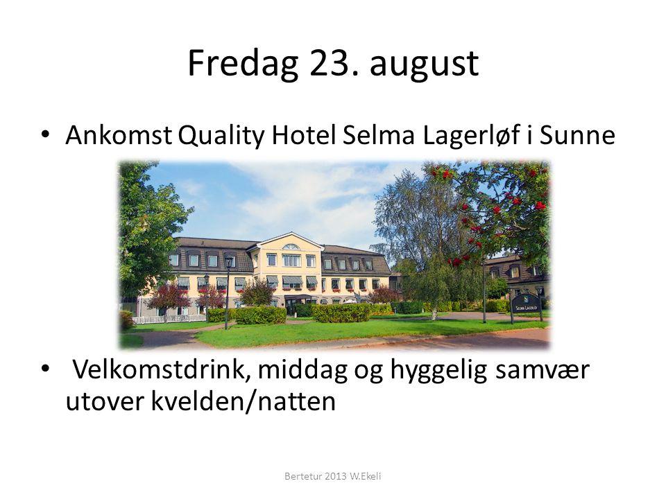 Fredag 23. august Ankomst Quality Hotel Selma Lagerløf i Sunne Velkomstdrink, middag og hyggelig samvær utover kvelden/natten Bertetur 2013 W.Ekeli