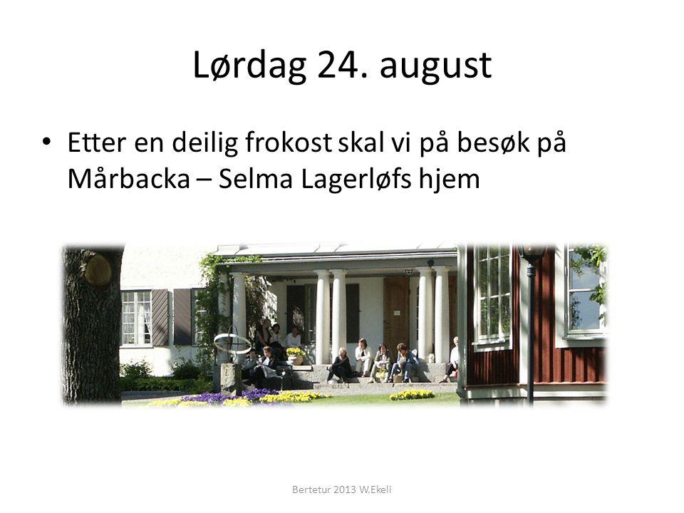 Lørdag 24. august Etter en deilig frokost skal vi på besøk på Mårbacka – Selma Lagerløfs hjem Bertetur 2013 W.Ekeli