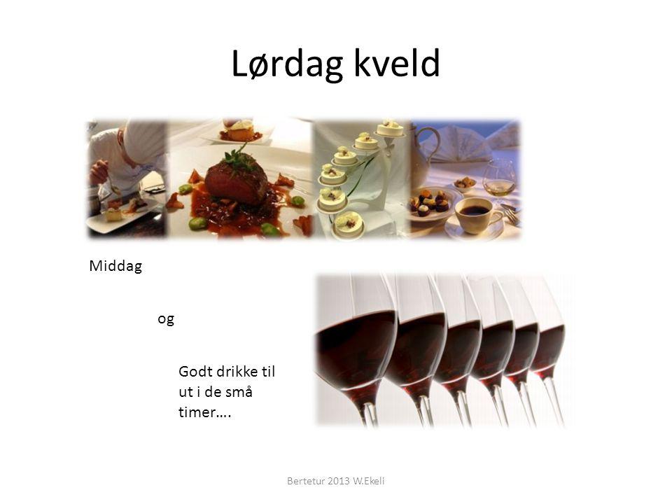 Lørdag kveld Middag Godt drikke til ut i de små timer…. og Bertetur 2013 W.Ekeli