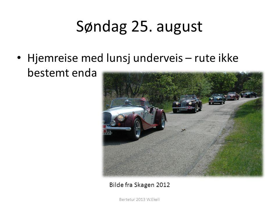 Søndag 25. august Hjemreise med lunsj underveis – rute ikke bestemt enda Bertetur 2013 W.Ekeli Bilde fra Skagen 2012
