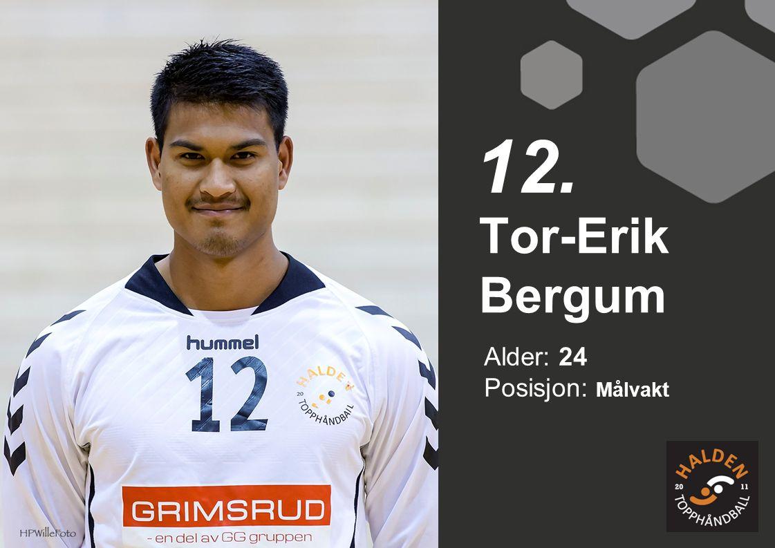 Alder: 24 Posisjon: Målvakt Tor-Erik Bergum 12.