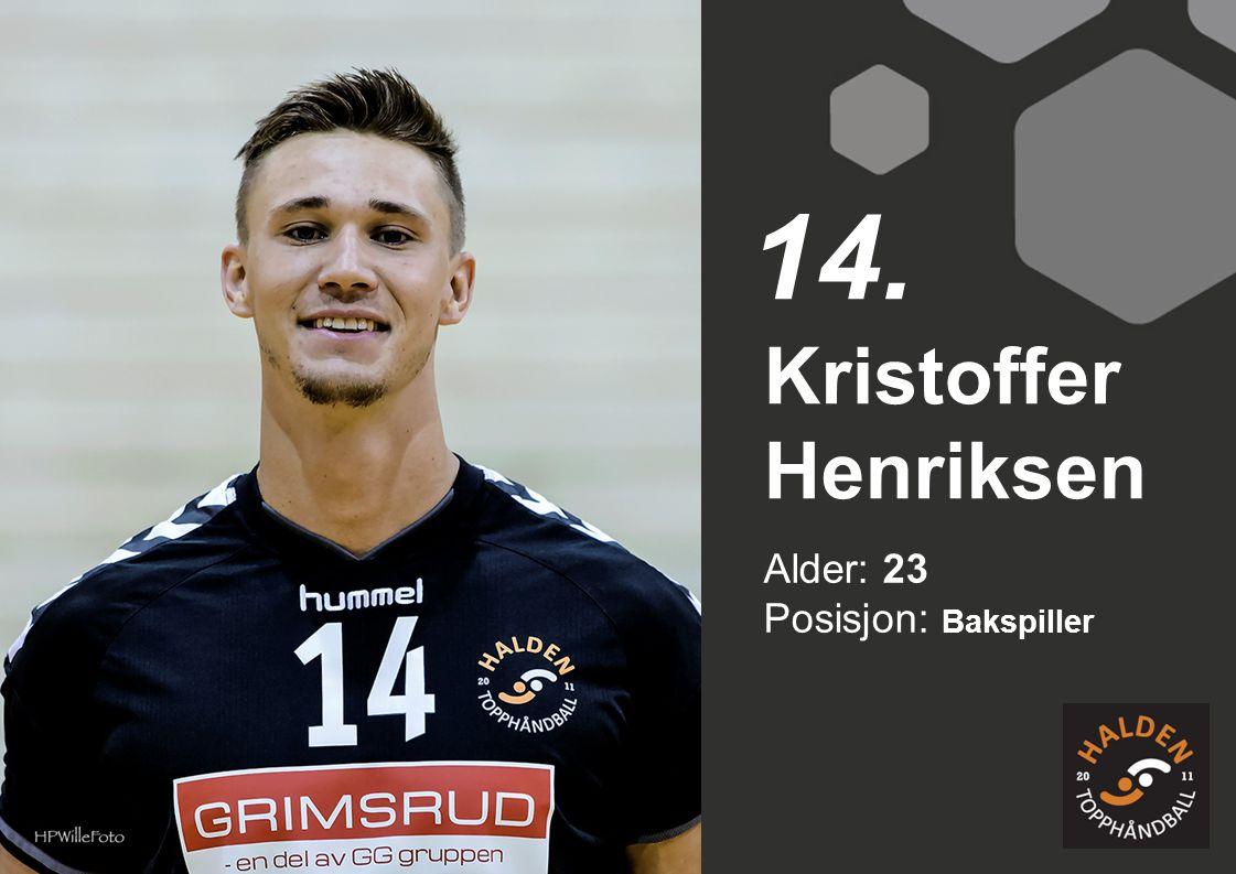 Alder: 23 Posisjon: Bakspiller Kristoffer Henriksen 14.