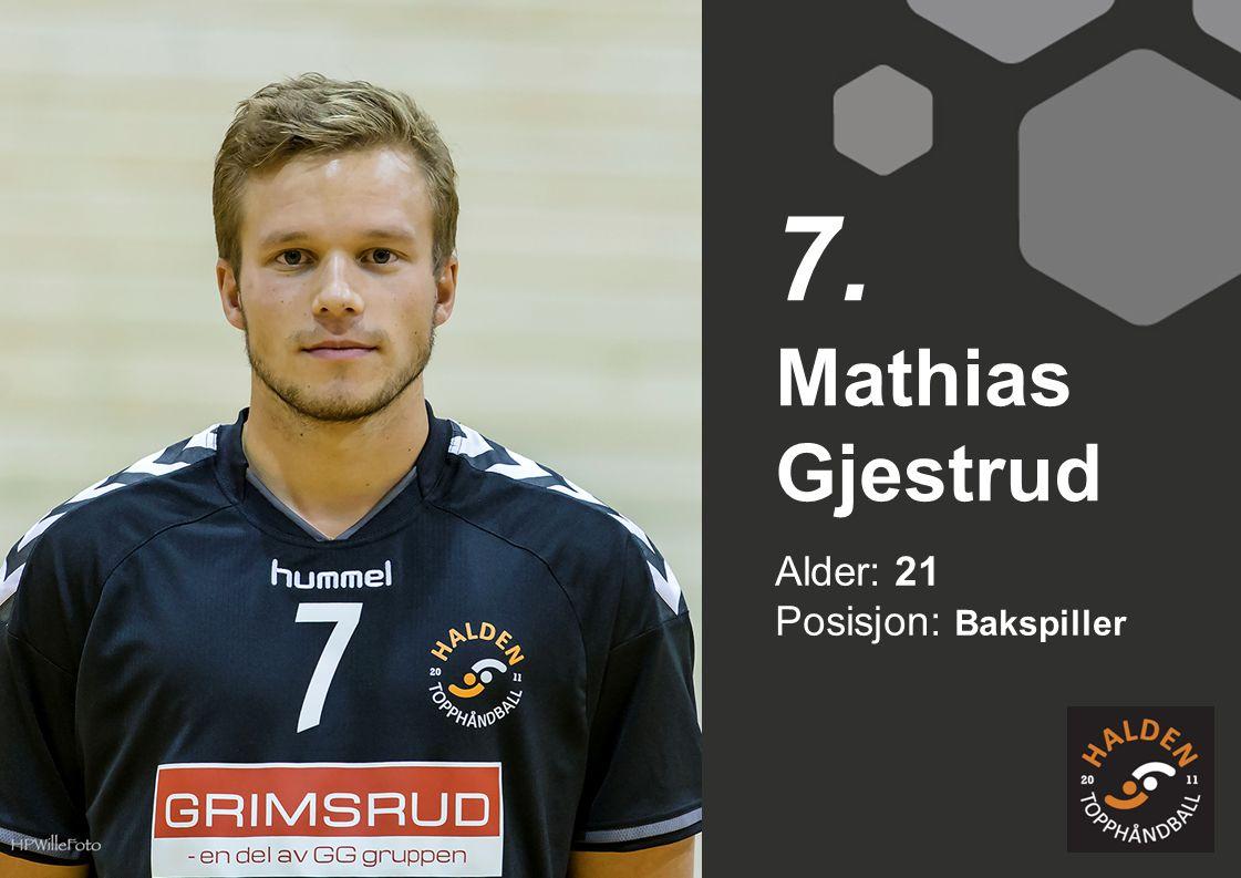 Alder: 21 Posisjon: Bakspiller Mathias Gjestrud 7.