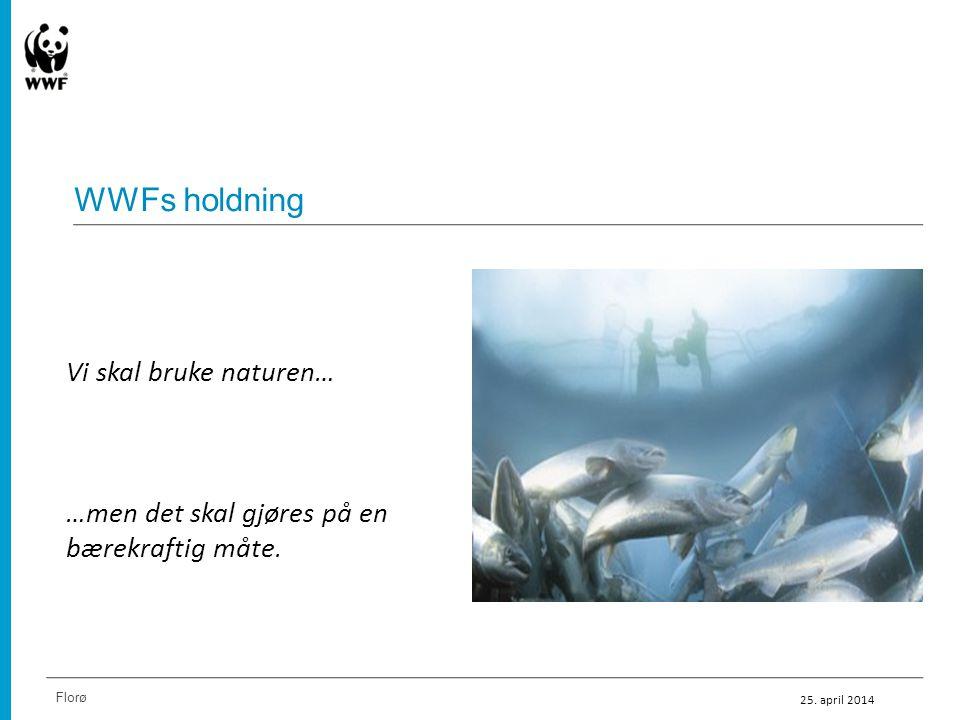 Vi skal bruke naturen… …men det skal gjøres på en bærekraftig måte. WWFs holdning Florø 25. april 2014