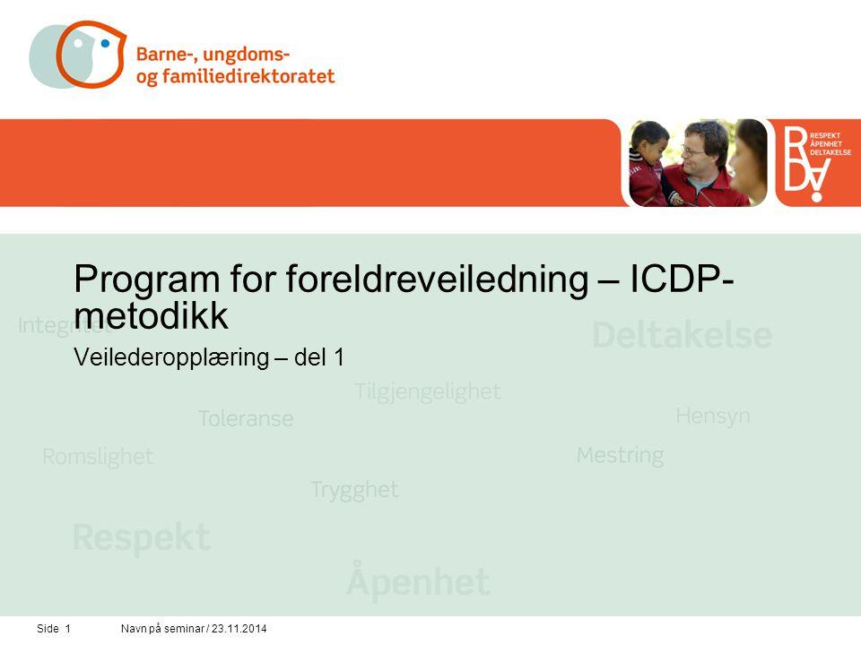 Side 1Navn på seminar / 23.11.2014 Program for foreldreveiledning – ICDP- metodikk Veilederopplæring – del 1