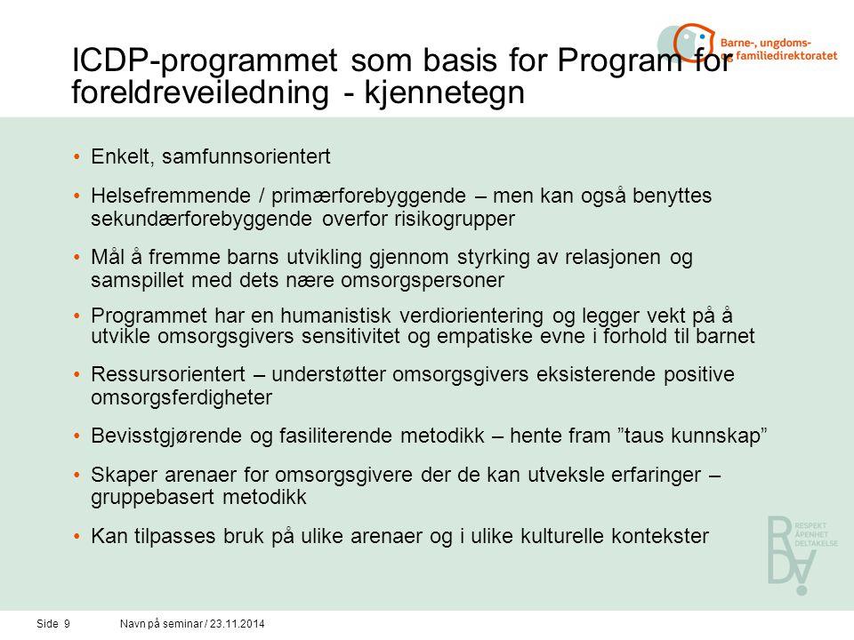 Side 8Navn på seminar / 23.11.2014 Innhold Basisprogram ICDP-programmet (International Child Development Program), utviklet av professor Karsten Hunde
