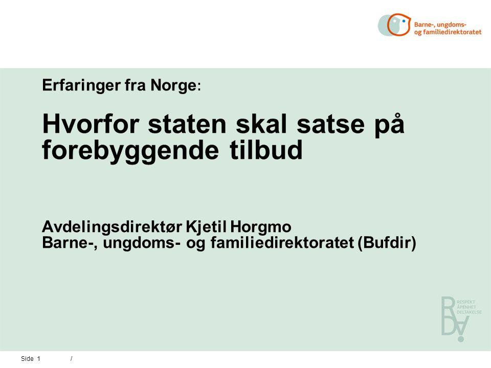 Side 1 / Erfaringer fra Norge : Hvorfor staten skal satse på forebyggende tilbud Avdelingsdirektør Kjetil Horgmo Barne-, ungdoms- og familiedirektoratet (Bufdir)