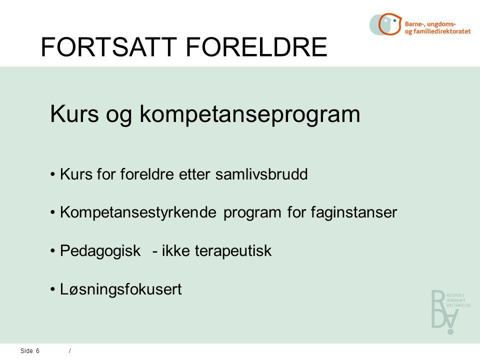 Side 6 / Kurs og kompetanseprogram Kurs for foreldre etter samlivsbrudd Kompetansestyrkende program for faginstanser Pedagogisk - ikke terapeutisk Løsningsfokusert FORTSATT FORELDRE