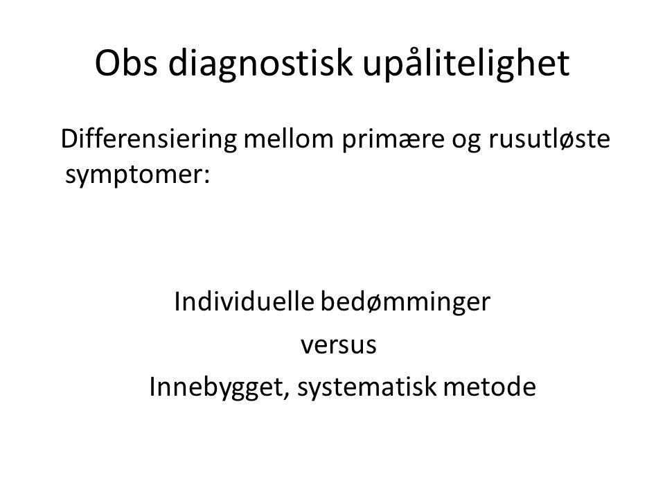 Obs diagnostisk upålitelighet Differensiering mellom primære og rusutløste symptomer: Individuelle bedømminger versus Innebygget, systematisk metode