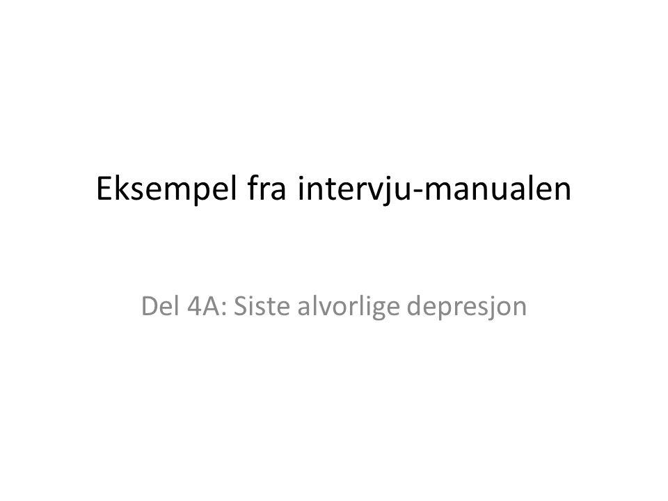 Eksempel fra intervju-manualen Del 4A: Siste alvorlige depresjon
