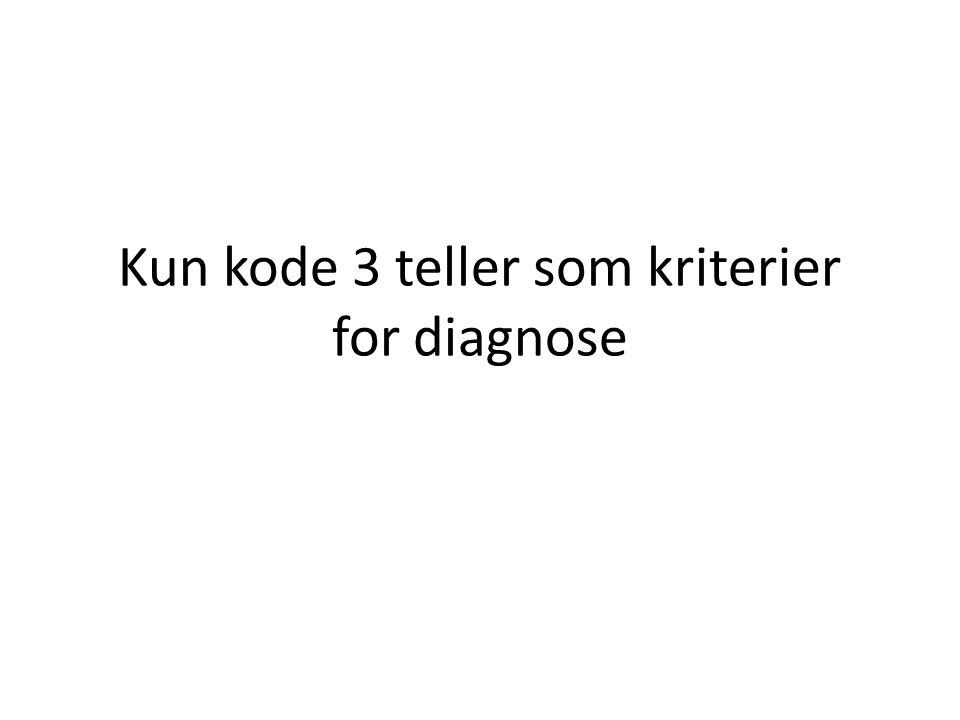 Kun kode 3 teller som kriterier for diagnose