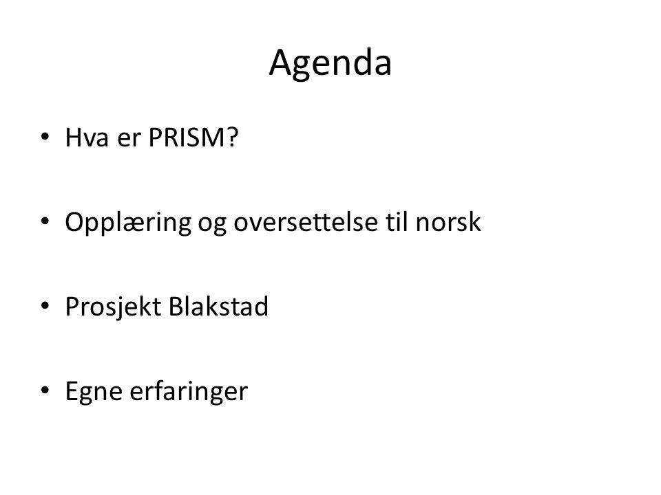 Agenda Hva er PRISM? Opplæring og oversettelse til norsk Prosjekt Blakstad Egne erfaringer