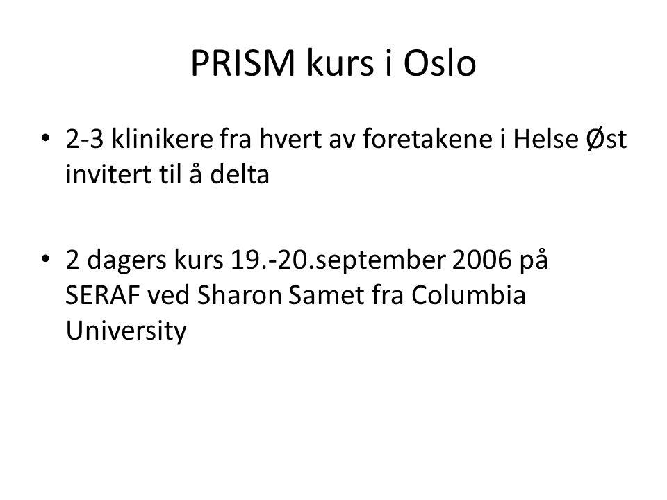 PRISM kurs i Oslo 2-3 klinikere fra hvert av foretakene i Helse Øst invitert til å delta 2 dagers kurs 19.-20.september 2006 på SERAF ved Sharon Samet