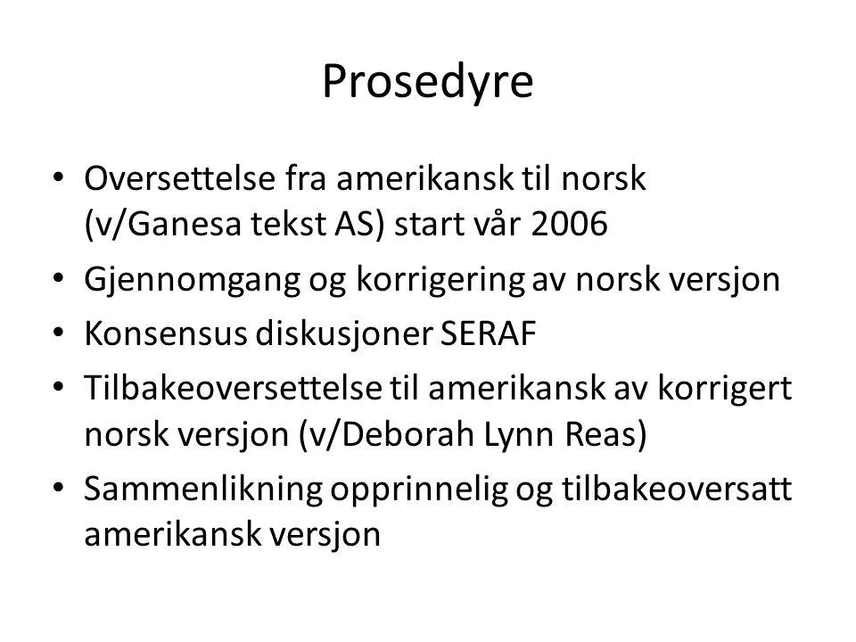 Prosedyre Oversettelse fra amerikansk til norsk (v/Ganesa tekst AS) start vår 2006 Gjennomgang og korrigering av norsk versjon Konsensus diskusjoner S