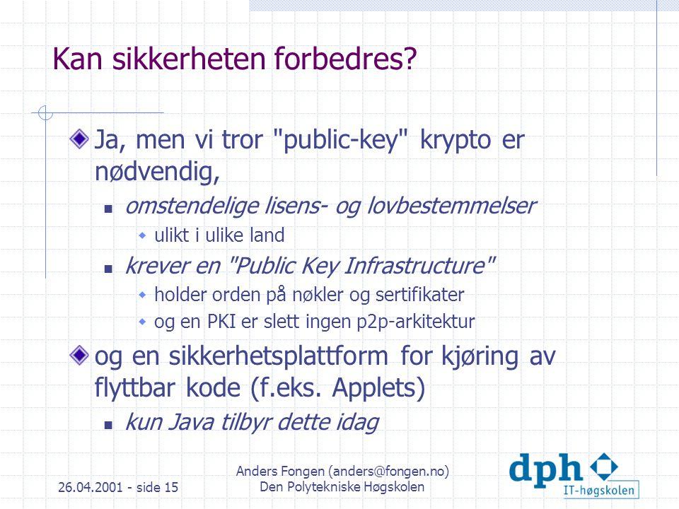26.04.2001 - side 15 Anders Fongen (anders@fongen.no) Den Polytekniske Høgskolen Kan sikkerheten forbedres.