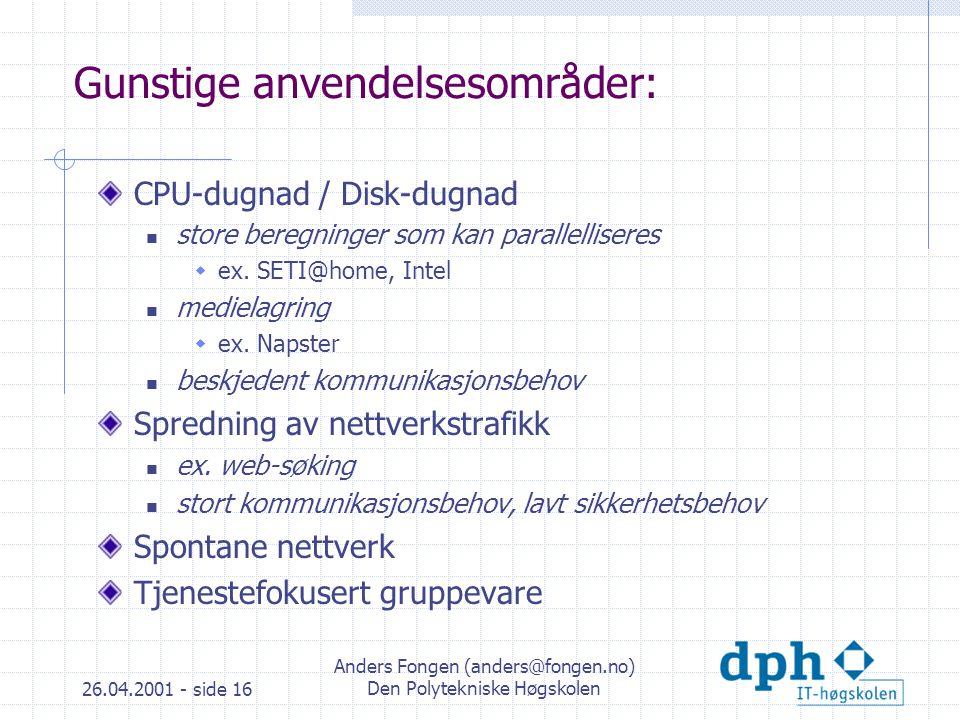 26.04.2001 - side 16 Anders Fongen (anders@fongen.no) Den Polytekniske Høgskolen Gunstige anvendelsesområder: CPU-dugnad / Disk-dugnad store beregninger som kan parallelliseres  ex.