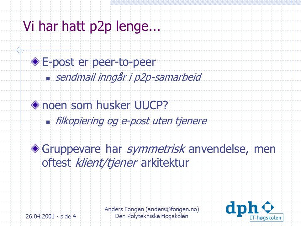 26.04.2001 - side 4 Anders Fongen (anders@fongen.no) Den Polytekniske Høgskolen Vi har hatt p2p lenge...