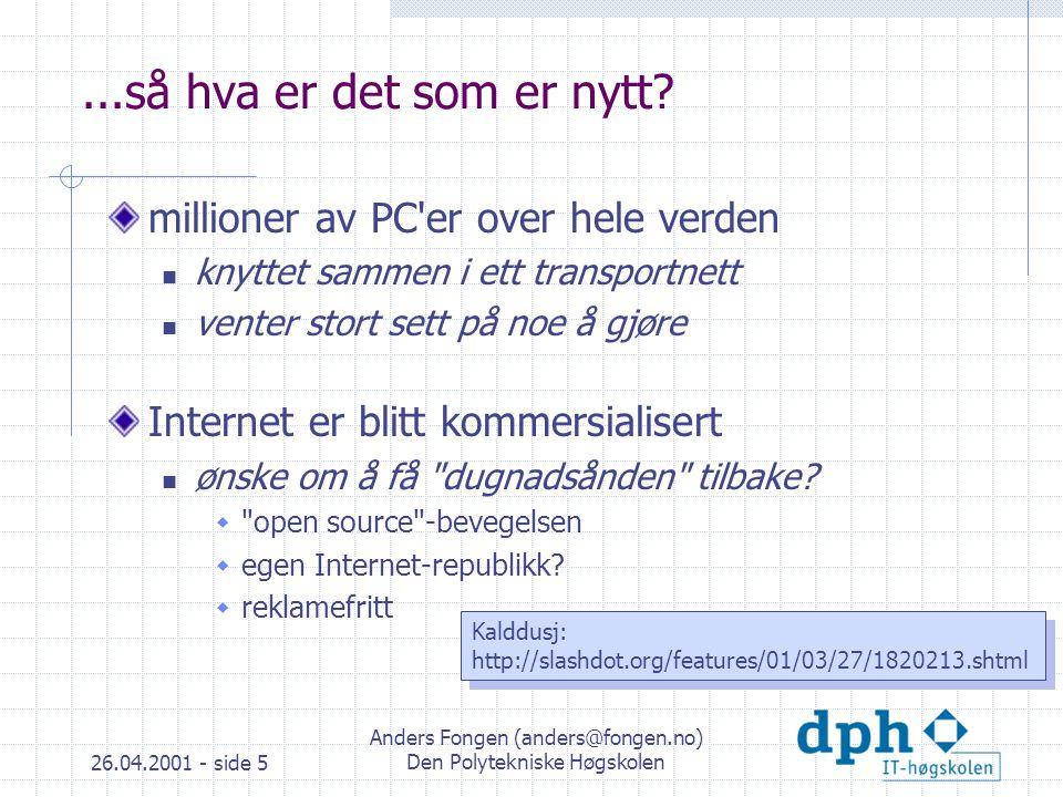 26.04.2001 - side 5 Anders Fongen (anders@fongen.no) Den Polytekniske Høgskolen...så hva er det som er nytt.