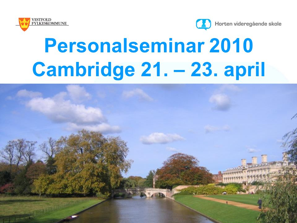 Personalseminar 2010 Cambridge 21. – 23. april