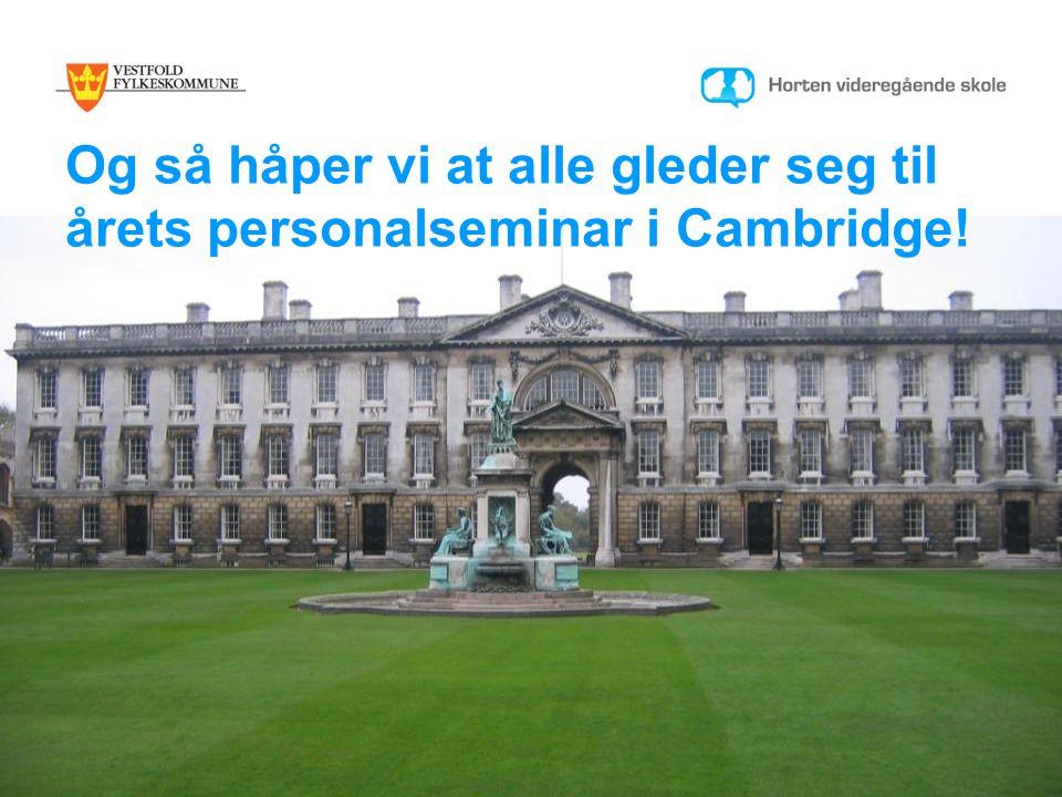 Og så håper vi at alle gleder seg til årets personalseminar i Cambridge!