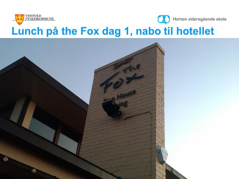 Lunch på the Fox dag 1, nabo til hotellet