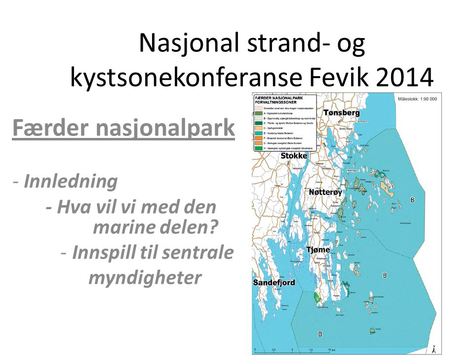 Nasjonal strand- og kystsonekonferanse Fevik 2014 Færder nasjonalpark - Innledning - Hva vil vi med den marine delen? -Innspill til sentrale myndighet