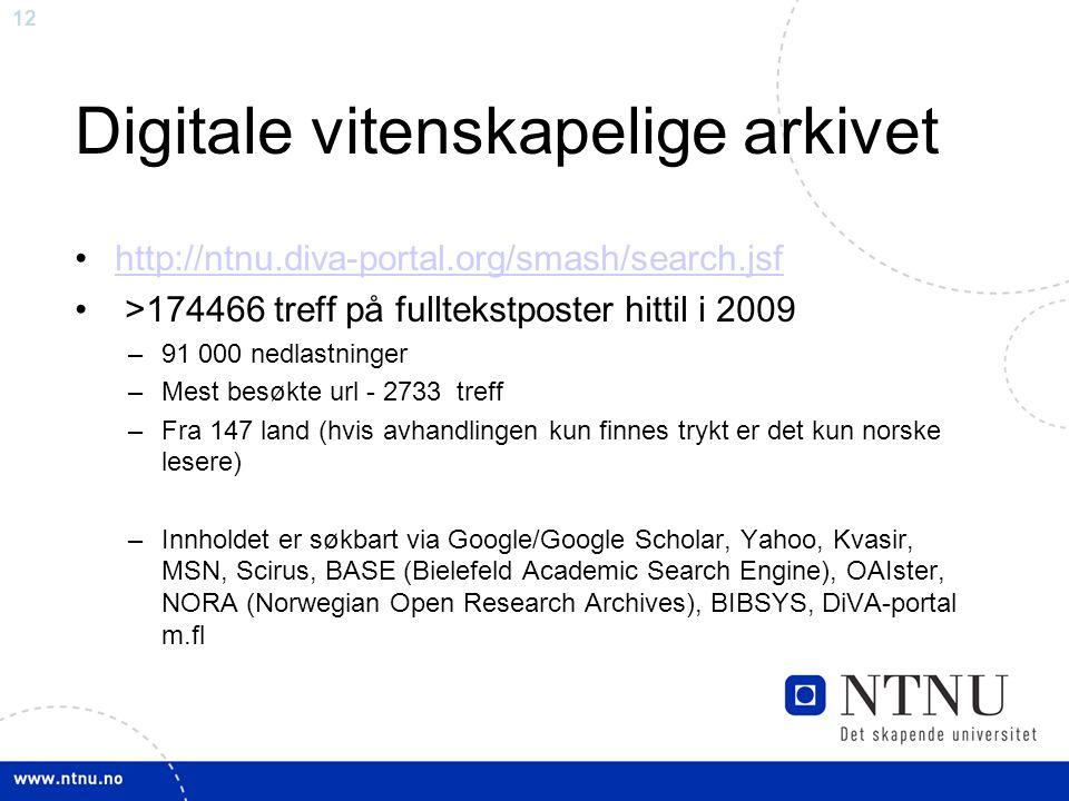 12 Digitale vitenskapelige arkivet http://ntnu.diva-portal.org/smash/search.jsf >174466 treff på fulltekstposter hittil i 2009 –91 000 nedlastninger –