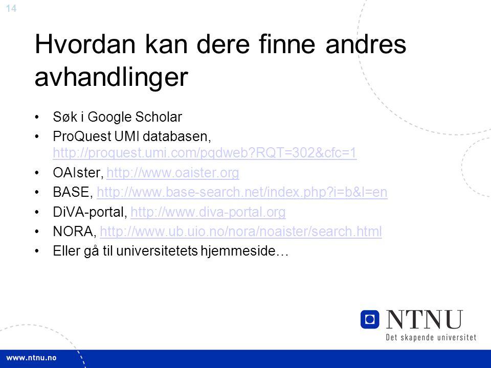 14 Hvordan kan dere finne andres avhandlinger Søk i Google Scholar ProQuest UMI databasen, http://proquest.umi.com/pqdweb?RQT=302&cfc=1 http://proques