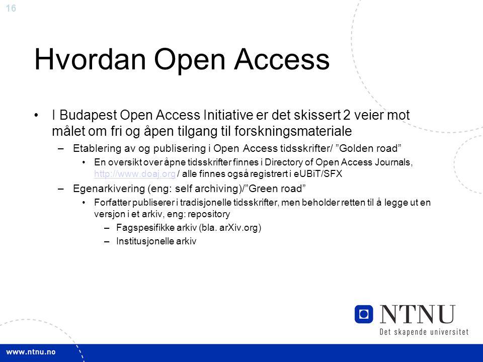 16 Hvordan Open Access I Budapest Open Access Initiative er det skissert 2 veier mot målet om fri og åpen tilgang til forskningsmateriale –Etablering