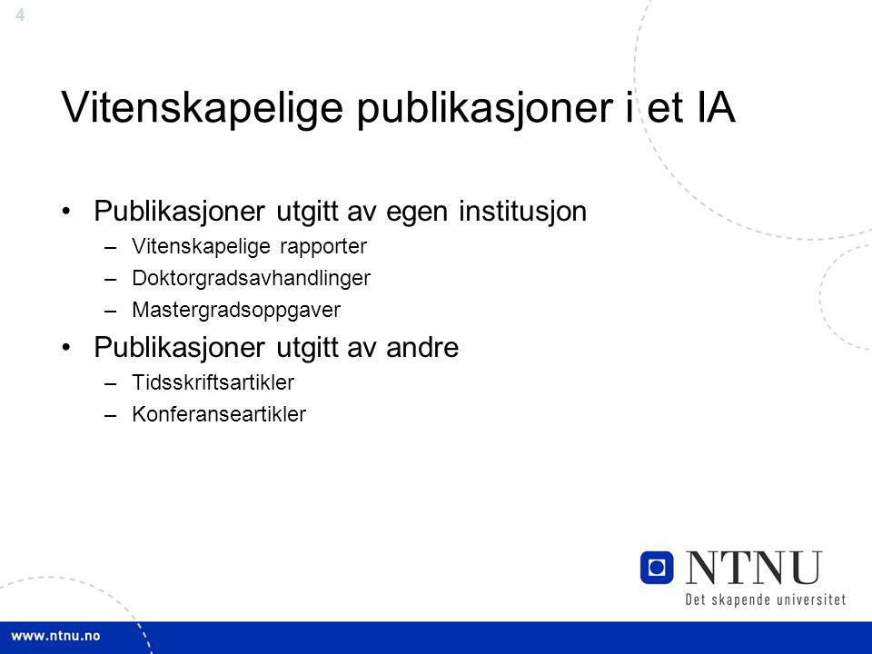 4 Vitenskapelige publikasjoner i et IA Publikasjoner utgitt av egen institusjon –Vitenskapelige rapporter –Doktorgradsavhandlinger –Mastergradsoppgave