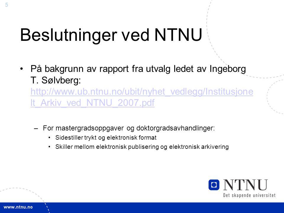 5 Beslutninger ved NTNU På bakgrunn av rapport fra utvalg ledet av Ingeborg T. Sølvberg: http://www.ub.ntnu.no/ubit/nyhet_vedlegg/Institusjone lt_Arki