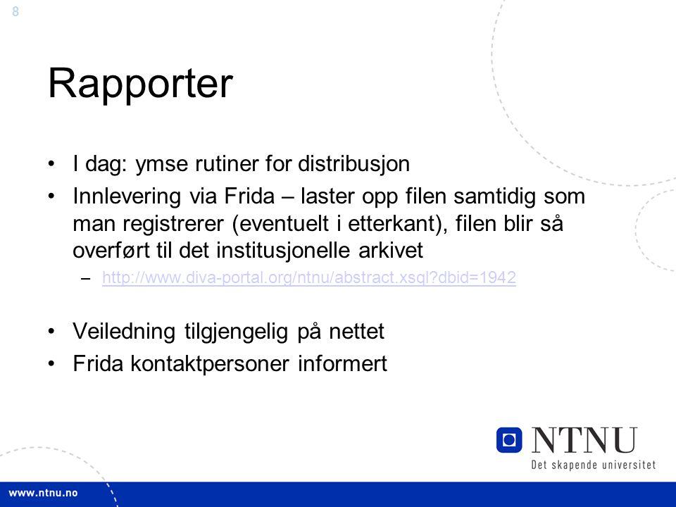 8 Rapporter I dag: ymse rutiner for distribusjon Innlevering via Frida – laster opp filen samtidig som man registrerer (eventuelt i etterkant), filen